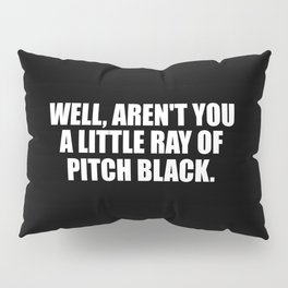 aren't you a ray of pitch black funny quote Pillow Sham