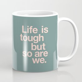 Life is Tough But So Are We Coffee Mug