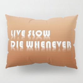 Live Slow, Die Whenever Typeography Pillow Sham