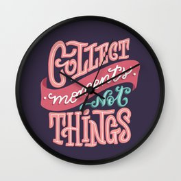Collect moments, not things. Hand-lettered quote Wall Clock