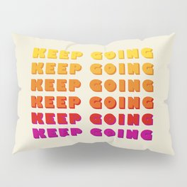 KEEP GOING - POSITIVE QUOTE Pillow Sham