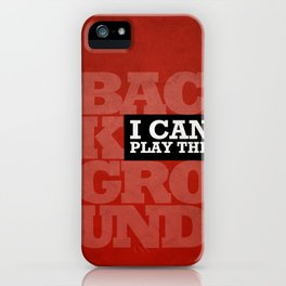 I Can Play the Background iPhone Case