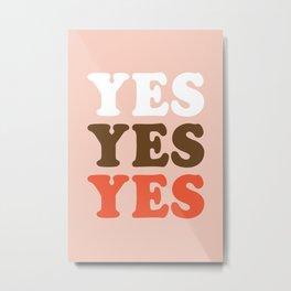 Yes yes yes Metal Print