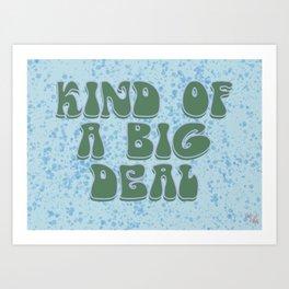 ~Kind Of A Big Deal~ Art Print
