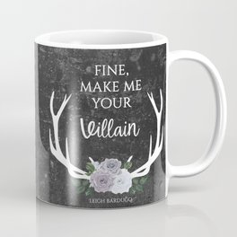 Make me your villain - The Darkling quote - Leigh Bardugo - Grey Coffee Mug