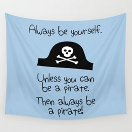 Always Be Yourself, Unless You Can Be A Pirate Wall Tapestry