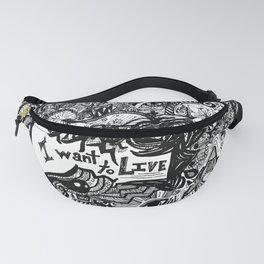 """""""I Want to Live"""" Fanny Pack"""
