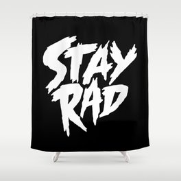 Stay Rad (on Black) Shower Curtain