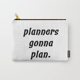 planners gonna plan. Carry-All Pouch