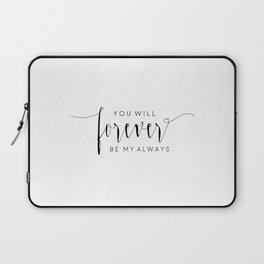 PRINTABLE Art, You Will Forever Be My Always,Love Quote,Love Sign,Love Art,Typography Art,I Love You Laptop Sleeve