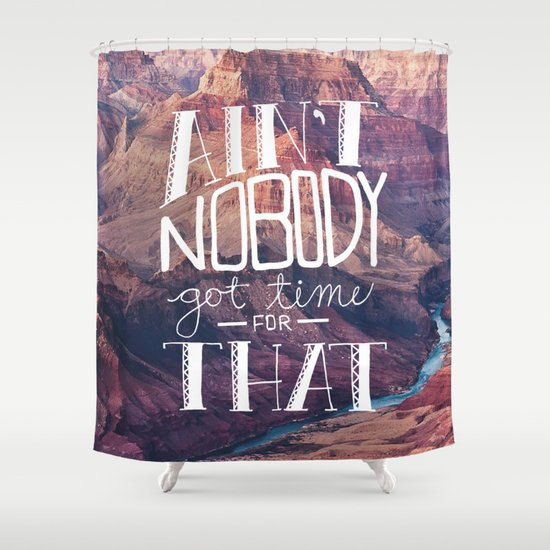 Oddly Placed Quotes 1 : Ain't Nobody Got Time for That Shower Curtain