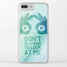 Don't be afraid to look at me Clear iPhone Case