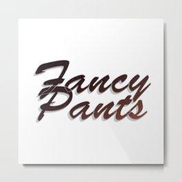 Fancy Pants Metal Print