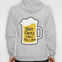 Beer Cures What Ales You Hoody