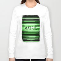 matrix Long Sleeve T-shirts featuring Matrix by Svetlana Sewell