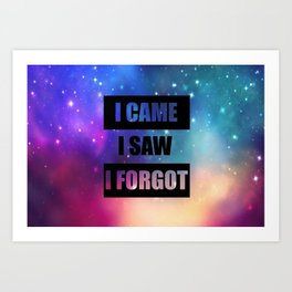 i came isaw i forgot funny quote Art Print