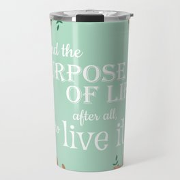 The Purpose of Life, Eleanor Roosevelt Travel Mug