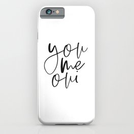 You Me Oui, French Quote, Gift for Valentines, Gift for Girlfriend, Home Decor, Love Quote iPhone Case