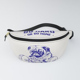 Go Hard Or Go Home Pug In Blue Fanny Pack