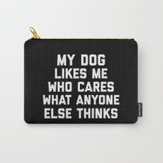 My Dog Likes Me Funny Quote Carry-All Pouch