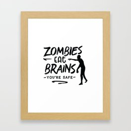 Zombies eat brains You are safe - Funny hand drawn quotes illustration. Funny humor. Life sayings. Framed Art Print