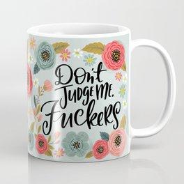 Pretty Sweary: Don't Judge Me, Fuckers Coffee Mug