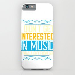 I didn't get interested in music. It was a gift from God iPhone Case