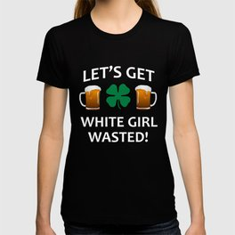 Let's Get White Girl Wasted T-shirt Funny Shamrock Tee T-shirt