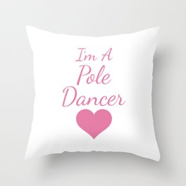 I'm a Pole Dancer Exotic Dancing Performance T-Shirt Throw Pillow