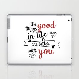 The good things in life are better with you Laptop & iPad Skin