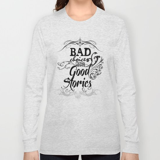Bad Choices... Long Sleeve T-shirt