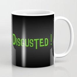I am Disgusted Coffee Mug