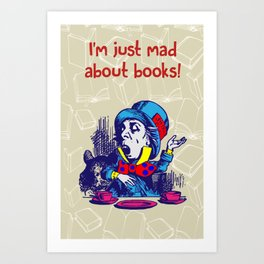 I'm Just Mad About Books - Mad Hatter in Alice in Wonderland Art Print