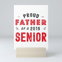 Proud Father Of A 2019 Senior, Graduation 2019 Mini Art Print