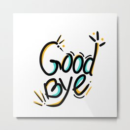 Good bye - funny lettering typography happy Metal Print