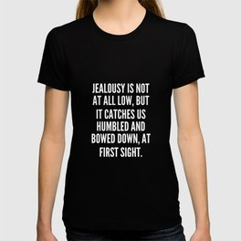 Jealousy is not at all low but it catches us humbled and bowed down at first sight T-shirt