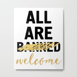 ALL ARE WELCOME - NOT BANNED Metal Print