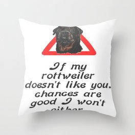If My Rottweiler Does Not Like You Chances Are I Won't Either Throw Pillow