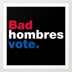 Bad Hombres Vote Art Print