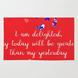 I am delighted, my today will be greater than my yesterday Rug