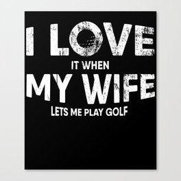 Mens I Love It When My Wife Lets Me Play Golf product Funny Gifts Canvas Print