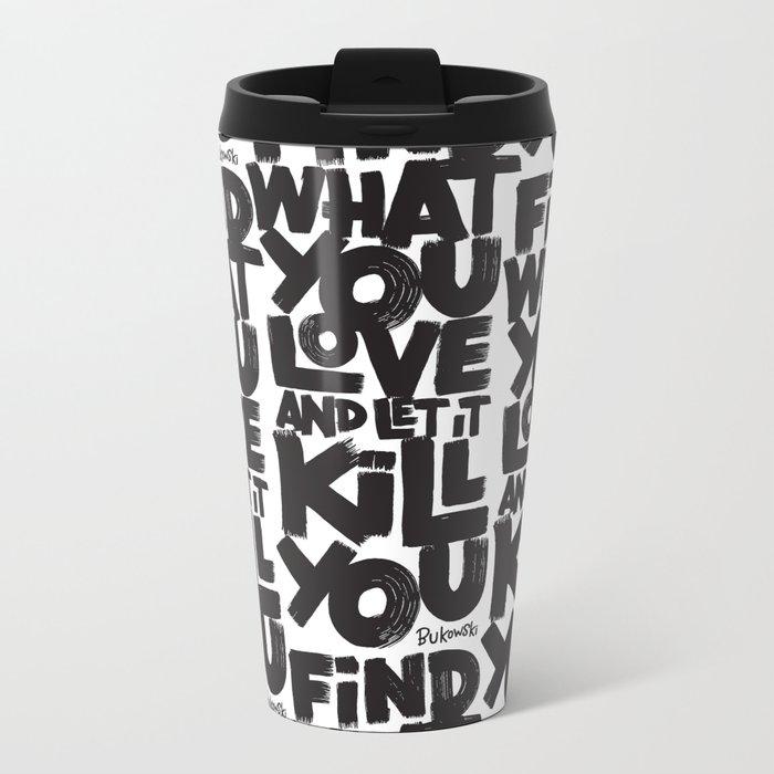 FIND WHAT YOU LOVE Metal Travel Mug