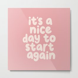 Its a Nice Day to Start Again Metal Print