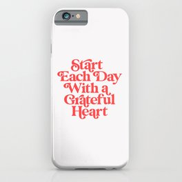 Start Each Day With a Grateful Heart iPhone Case