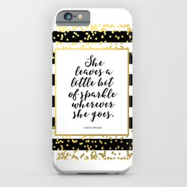 Inspirational Quote She Leaves A Little Sparkle Wherever She Goes Hustle Quote Print Kate Spade  iPhone Case