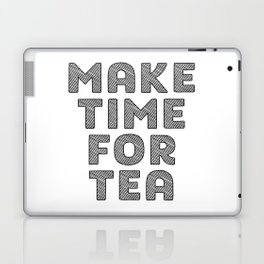 Make Time For Tea, Tea Art, Kitchen Art, Kitchen Quote, Tea Quote Laptop & iPad Skin