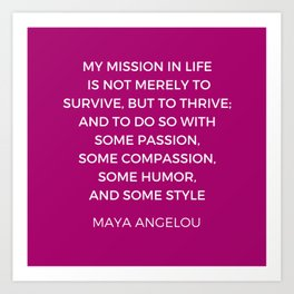Maya Angelou Inspiration Quotes - My mission in life is not merely to survive but to thrive Art Print