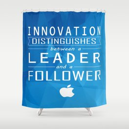 Innovation distinguishes between a leader and a follower Business Inspirational Quote Shower Curtain