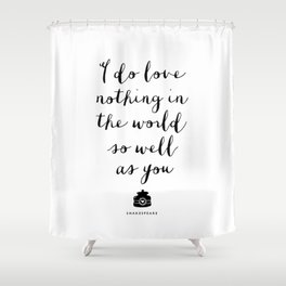 I Do Love Nothing in the World So Well as You monochrome typography poster design home wall decor Shower Curtain