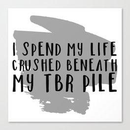 I Spend My Life Crushed Beneath My TBR! Canvas Print